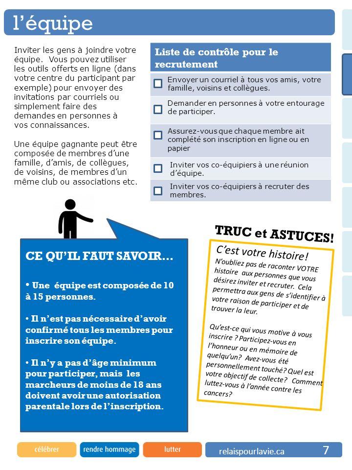 léquipe relaispourlavie.ca 7 Liste de contrôle pour le recrutement Envoyer un courriel à tous vos amis, votre famille, voisins et collègues. Demander