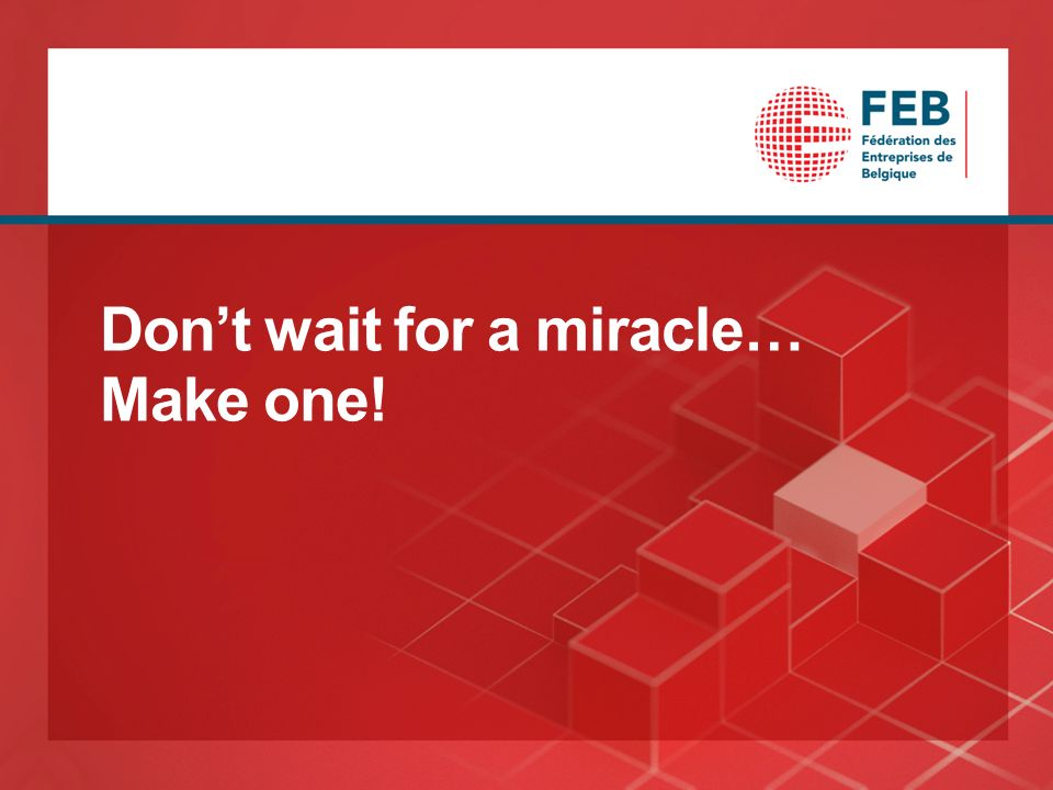 Dont wait for a miracle… Make one!