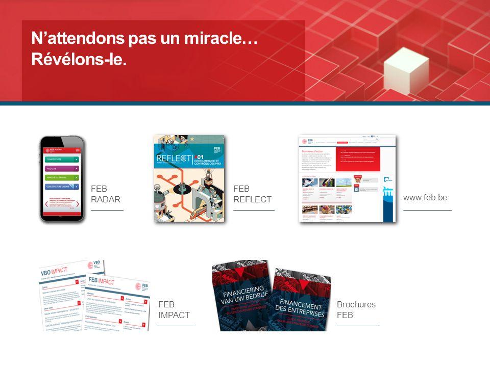 FEB REFLECT www.feb.be FEB IMPACT Brochures FEB FEB RADAR Nattendons pas un miracle… Révélons-le.