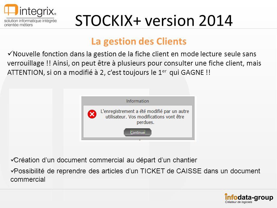 STOCKIX+ version 2014 La gestion des Clients Nouvelle fonction dans la gestion de la fiche client en mode lecture seule sans verrouillage !! Ainsi, on