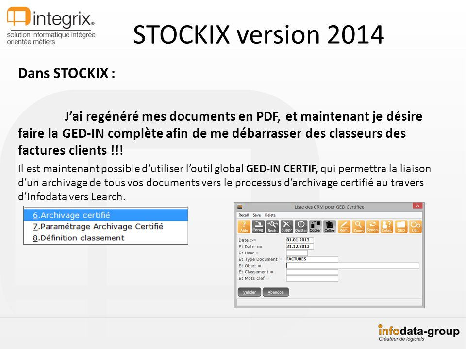 STOCKIX version 2014 Dans STOCKIX : Jai regénéré mes documents en PDF, et maintenant je désire faire la GED-IN complète afin de me débarrasser des cla