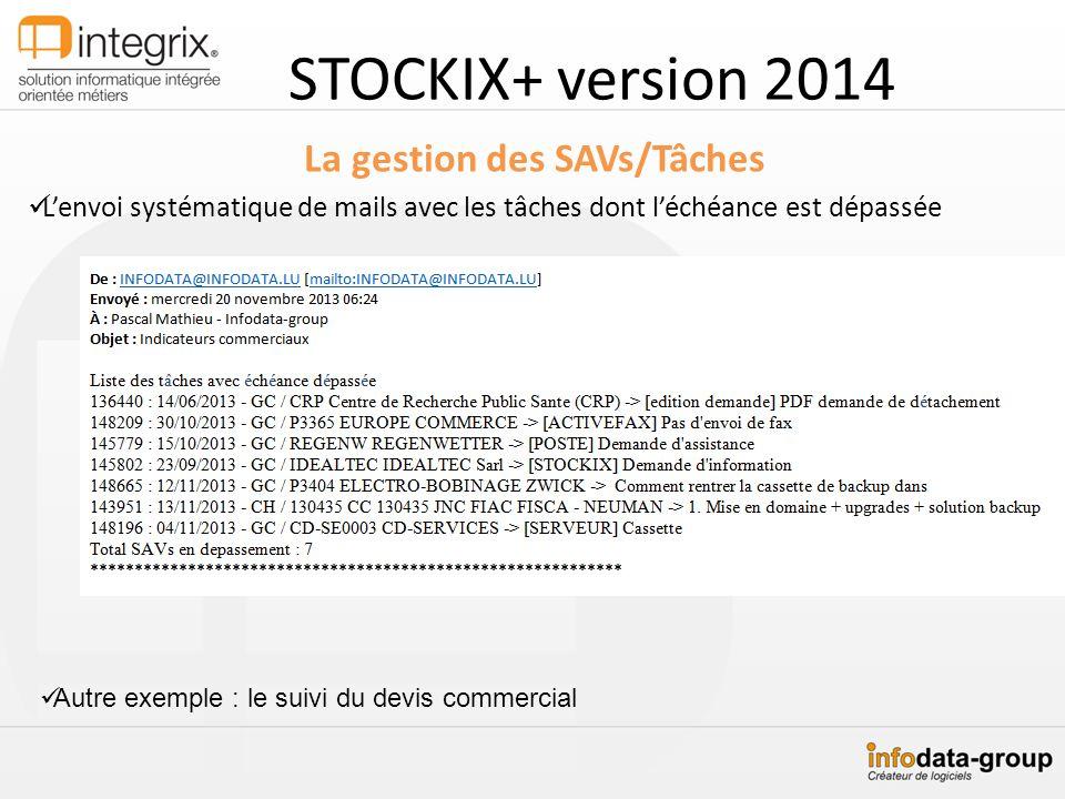 STOCKIX+ version 2014 La gestion des SAVs/Tâches Lenvoi systématique de mails avec les tâches dont léchéance est dépassée Autre exemple : le suivi du