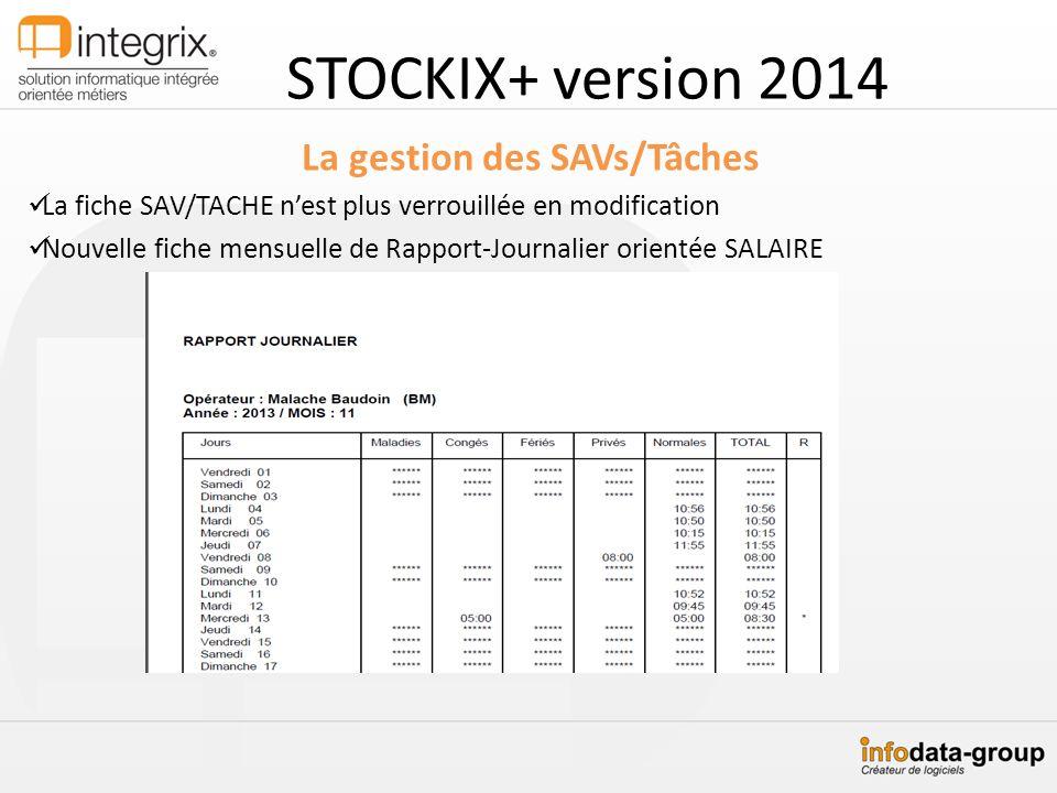 STOCKIX+ version 2014 La gestion des SAVs/Tâches La fiche SAV/TACHE nest plus verrouillée en modification Nouvelle fiche mensuelle de Rapport-Journali