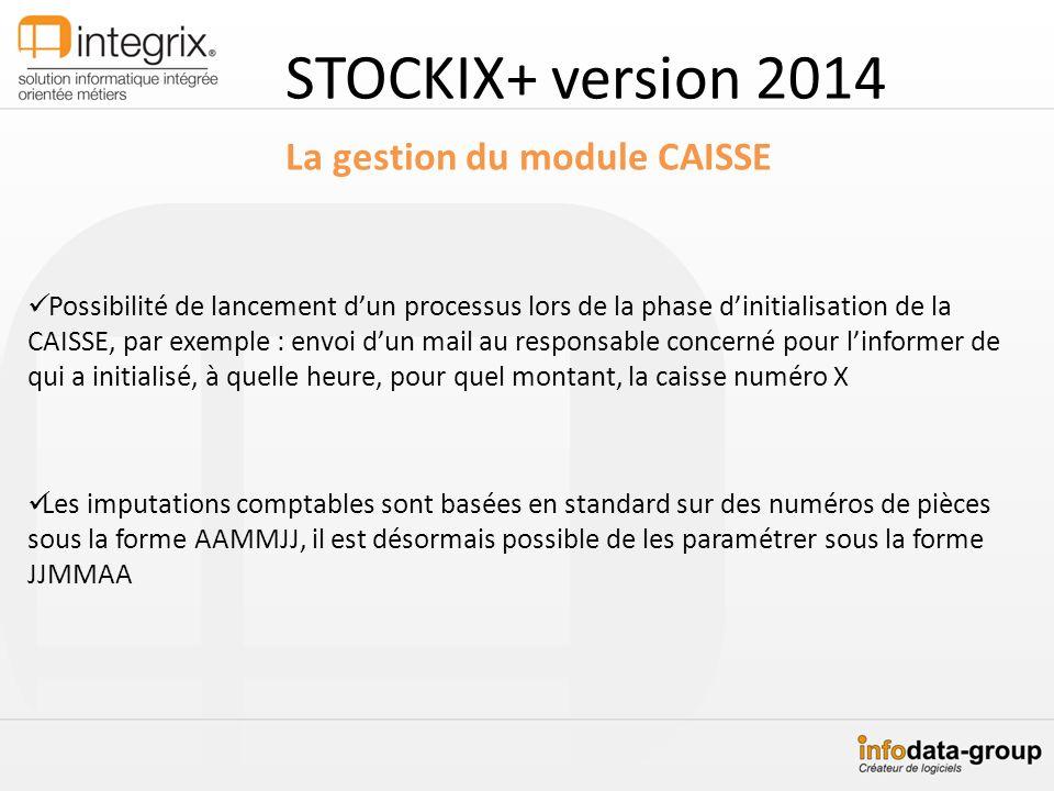 STOCKIX+ version 2014 La gestion du module CAISSE Possibilité de lancement dun processus lors de la phase dinitialisation de la CAISSE, par exemple :