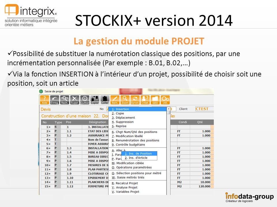 STOCKIX+ version 2014 La gestion du module PROJET Possibilité de substituer la numérotation classique des positions, par une incrémentation personnali