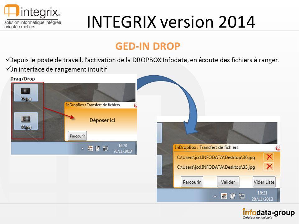 INTEGRIX version 2014 GED-IN DROP Depuis le poste de travail, lactivation de la DROPBOX Infodata, en écoute des fichiers à ranger. Un interface de ran