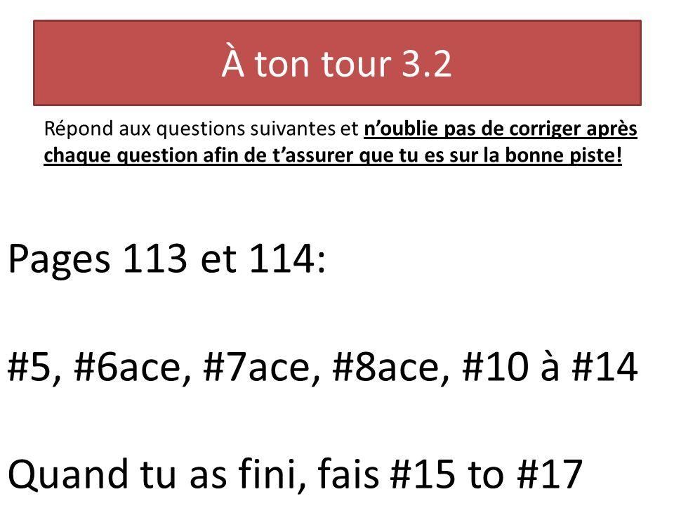 À ton tour 3.2 Répond aux questions suivantes et noublie pas de corriger après chaque question afin de tassurer que tu es sur la bonne piste! Pages 11