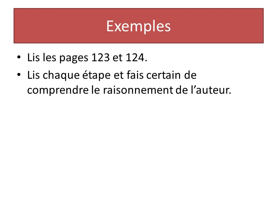 Lis les pages 123 et 124. Lis chaque étape et fais certain de comprendre le raisonnement de lauteur. Exemples