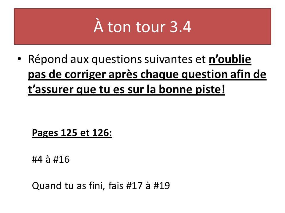 À ton tour 3.4 Répond aux questions suivantes et noublie pas de corriger après chaque question afin de tassurer que tu es sur la bonne piste! Pages 12
