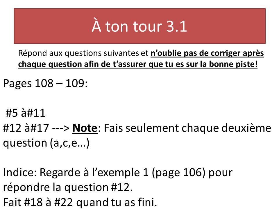 À ton tour 3.1 Répond aux questions suivantes et noublie pas de corriger après chaque question afin de tassurer que tu es sur la bonne piste! Pages 10