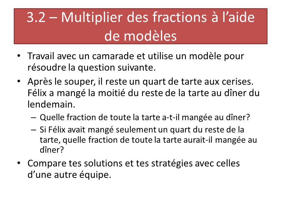 Découvre 3.2 (Notes) Tu peux utiliser différents modèles pour calculer le produit de deux fractions.