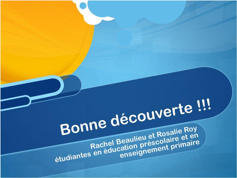 Rachel Beaulieu et Rosalie Roy étudiantes en éducation préscolaire et en enseignement primaire Bonne découverte !!!