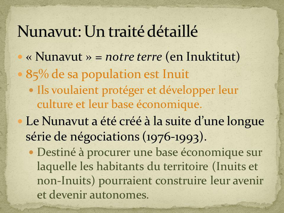 « Nunavut » = notre terre (en Inuktitut) 85% de sa population est Inuit Ils voulaient protéger et développer leur culture et leur base économique. Le