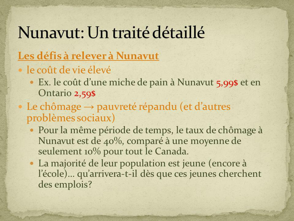 Les défis à relever à Nunavut le coût de vie élevé Ex. le coût dune miche de pain à Nunavut 5,99$ et en Ontario 2,59$ Le chômage pauvreté répandu (et