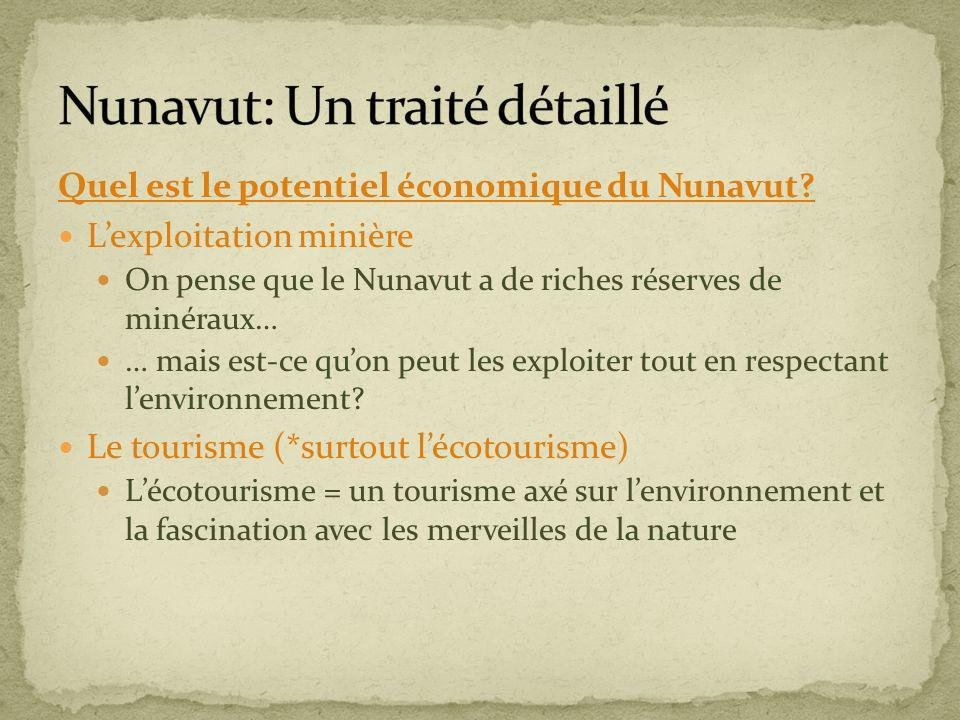 Quel est le potentiel économique du Nunavut? Lexploitation minière On pense que le Nunavut a de riches réserves de minéraux… … mais est-ce quon peut l