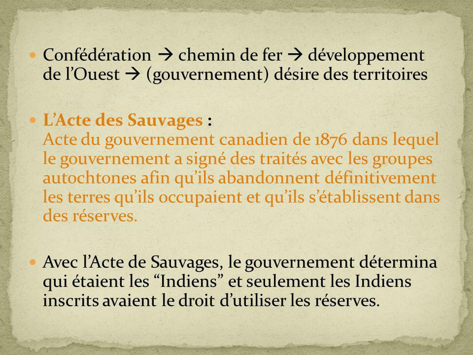 Confédération chemin de fer développement de lOuest (gouvernement) désire des territoires LActe des Sauvages : Acte du gouvernement canadien de 1876 d