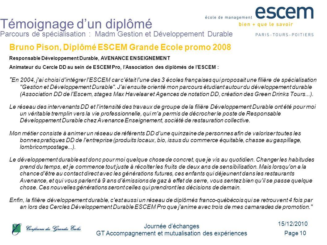 15/12/2010 Journée déchanges GT Accompagnement et mutualisation des expériences Page 10 Témoignage dun diplômé Parcours de spécialisation : Madm Gesti