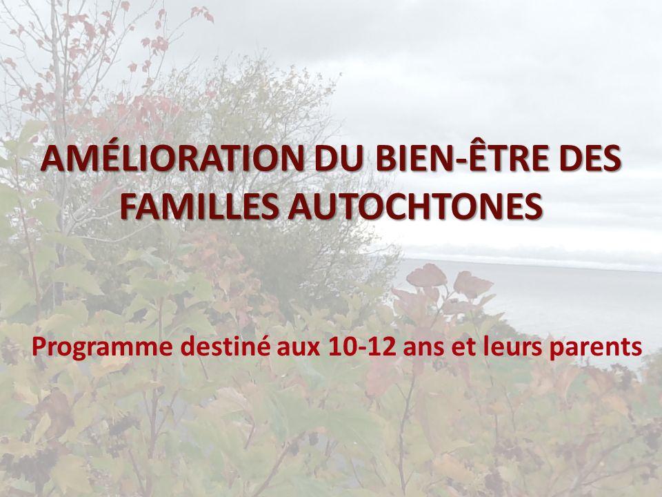 Programme destiné aux 10-12 ans et leurs parents AMÉLIORATION DU BIEN-ÊTRE DES FAMILLES AUTOCHTONES