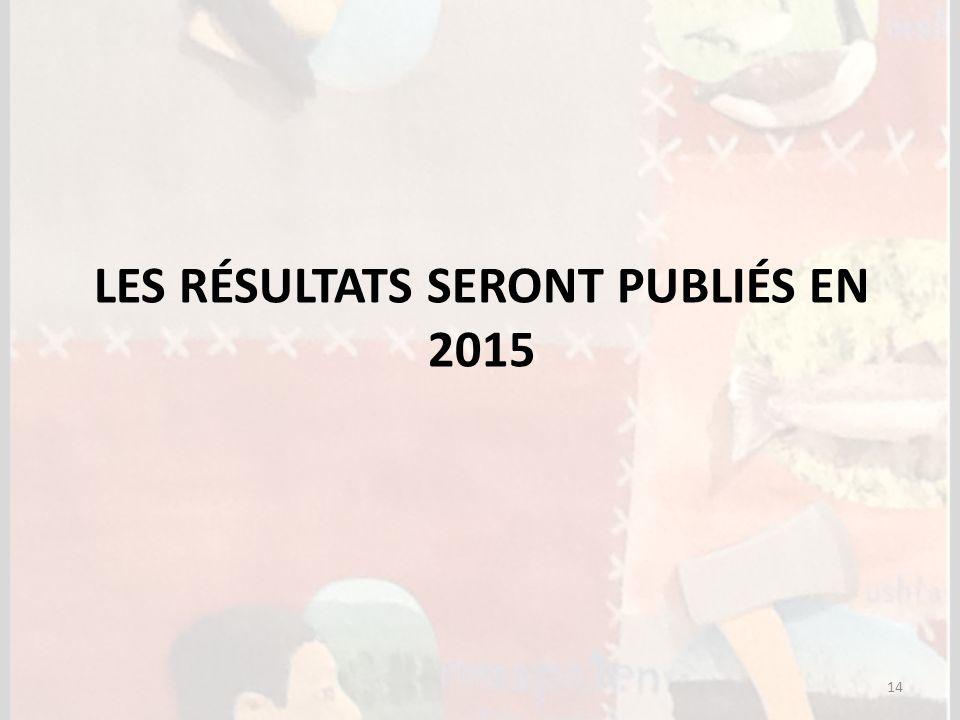 LES RÉSULTATS SERONT PUBLIÉS EN 2015 14