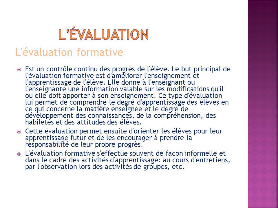 L'évaluation formative Est un contrôle continu des progrès de l'élève. Le but principal de l'évaluation formative est d'améliorer l'enseignement et l'