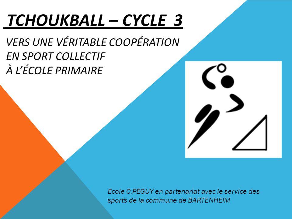 TCHOUKBALL – CYCLE 3 VERS UNE VÉRITABLE COOPÉRATION EN SPORT COLLECTIF À LÉCOLE PRIMAIRE Ecole C.PEGUY en partenariat avec le service des sports de la
