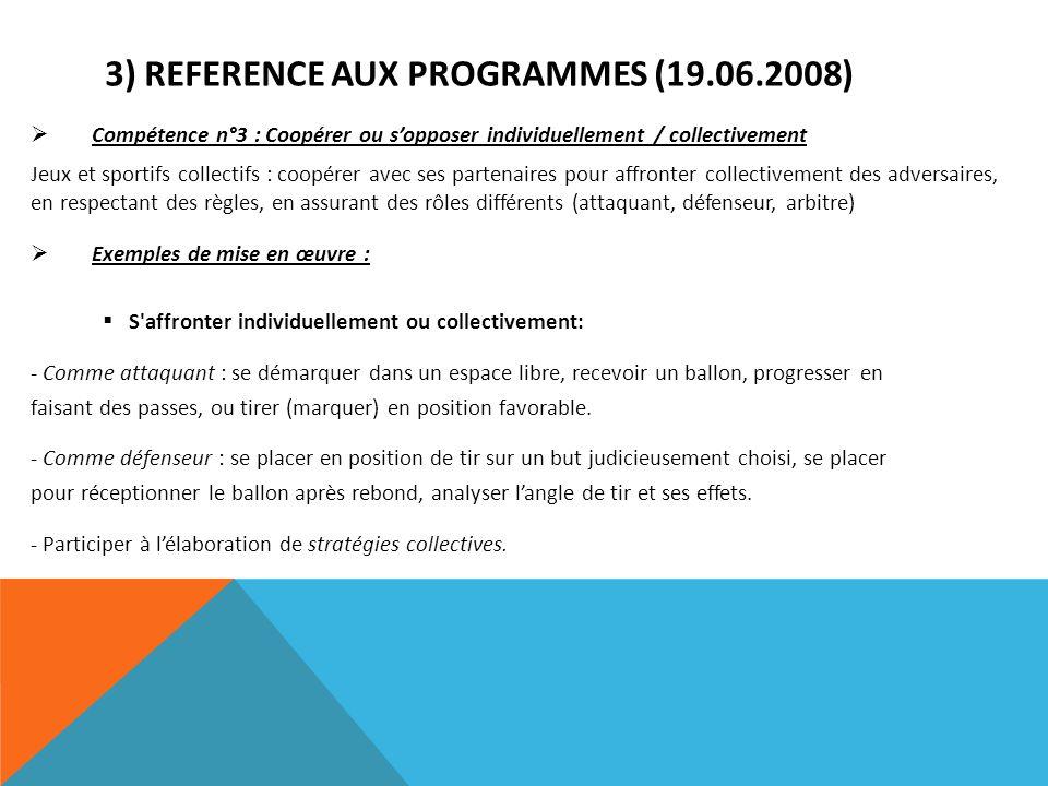 3) REFERENCE AUX PROGRAMMES (19.06.2008) Compétence n°3 : Coopérer ou sopposer individuellement / collectivement Jeux et sportifs collectifs : coopére