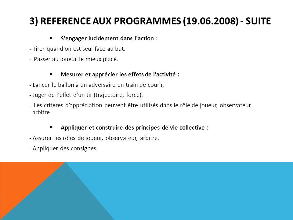 3) REFERENCE AUX PROGRAMMES (19.06.2008) - SUITE S'engager lucidement dans l'action : - Tirer quand on est seul face au but. - Passer au joueur le mie