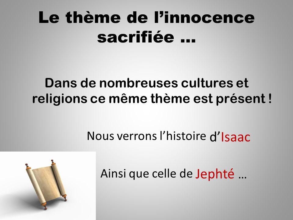 Le thème de linnocence sacrifiée … Dans de nombreuses cultures et religions ce même thème est présent .