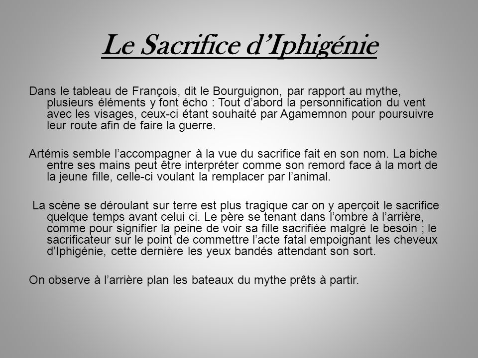Le Sacrifice dIphigénie Dans le tableau de François, dit le Bourguignon, par rapport au mythe, plusieurs éléments y font écho : Tout dabord la personn