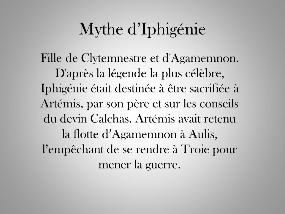 Mythe dIphigénie Fille de Clytemnestre et d'Agamemnon. D'après la légende la plus célèbre, Iphigénie était destinée à être sacrifiée à Artémis, par so