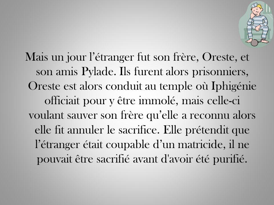 Mais un jour létranger fut son frère, Oreste, et son amis Pylade. Ils furent alors prisonniers, Oreste est alors conduit au temple où Iphigénie offici