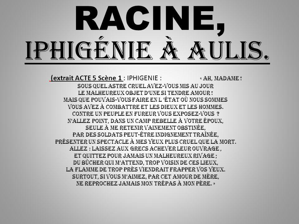 RACINE, Iphigénie à Aulis. (extrait ACTE 5 Scène 1 : IPHIGENIE : « Ah, madame ! Sous quel astre cruel avez-vous mis au jour Le malheureux objet dune s