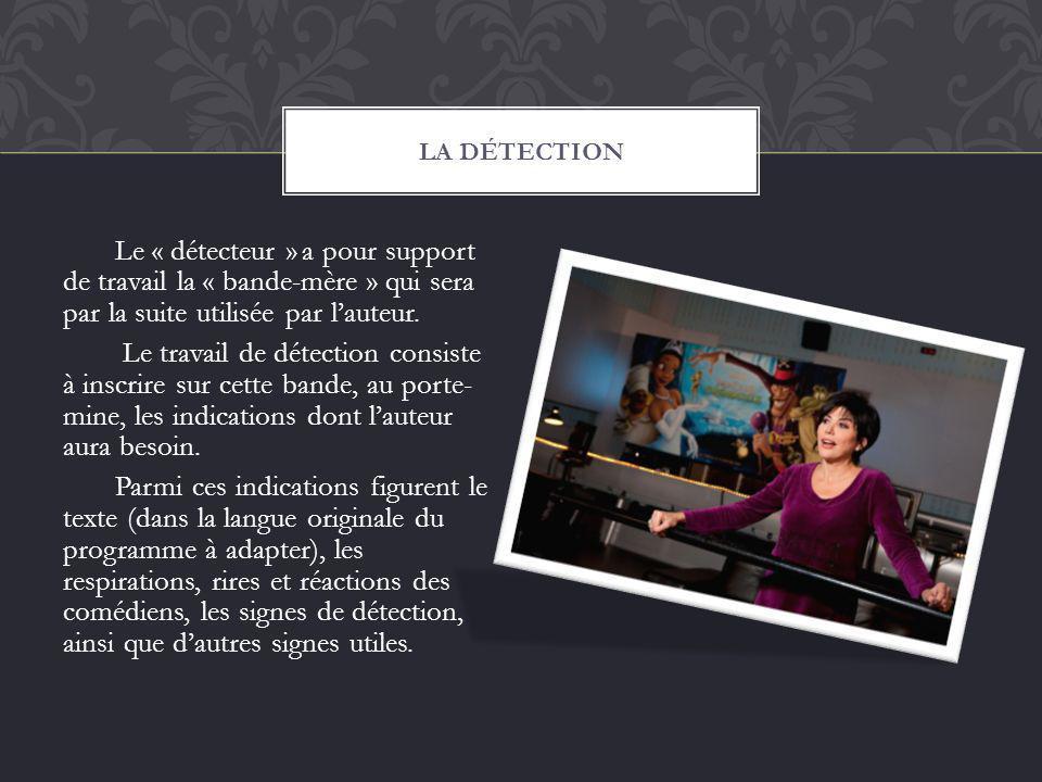 Le « détecteur » a pour support de travail la « bande-mère » qui sera par la suite utilisée par lauteur. Le travail de détection consiste à inscrire s
