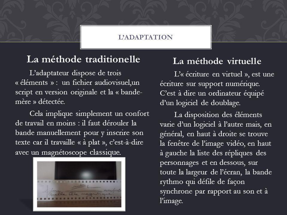 La méthode traditionelle Ladaptateur dispose de trois « éléments » : un fichier audiovisuel,un script en version originale et la « bande- mère » détec