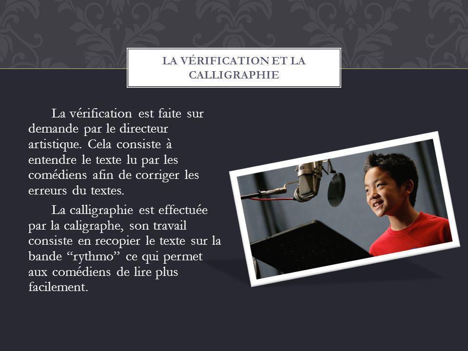 La vérification est faite sur demande par le directeur artistique. Cela consiste à entendre le texte lu par les comédiens afin de corriger les erreurs