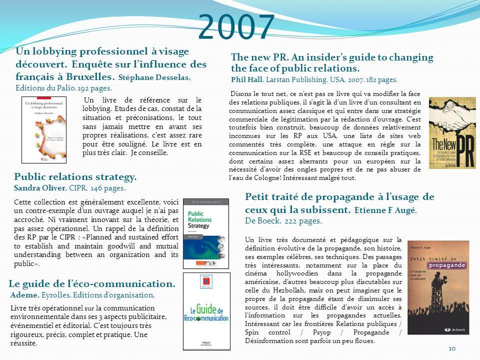 2007 Un lobbying professionnel à visage découvert. Enquête sur linfluence des français à Bruxelles. Stéphane Desselas, Editions du Palio. 192 pages. T