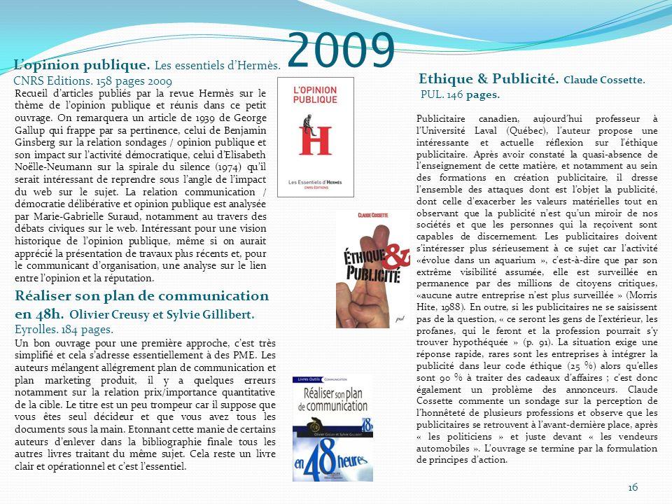 Lopinion publique. Les essentiels dHermès. CNRS Editions. 158 pages 2009 Ethique & Publicité. Claude Cossette. PUL. 146 pages. Recueil darticles publi