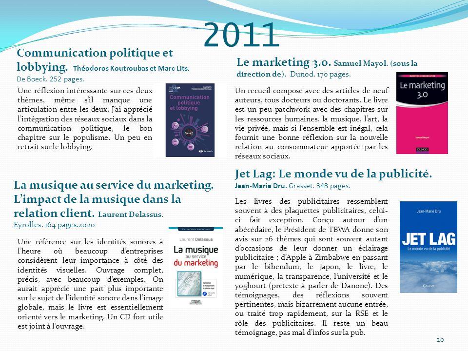Communication politique et lobbying. Théodoros Koutroubas et Marc Lits. De Boeck. 252 pages. Le marketing 3.0. Samuel Mayol. (sous la direction de). D