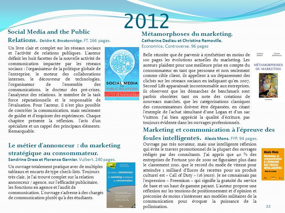 Social Media and the Public Relations. Deidre K. Breakenridge. FT. 166 pages. Métamorphoses du marketing. Catherine Dedieu et Christine Removille. Eco