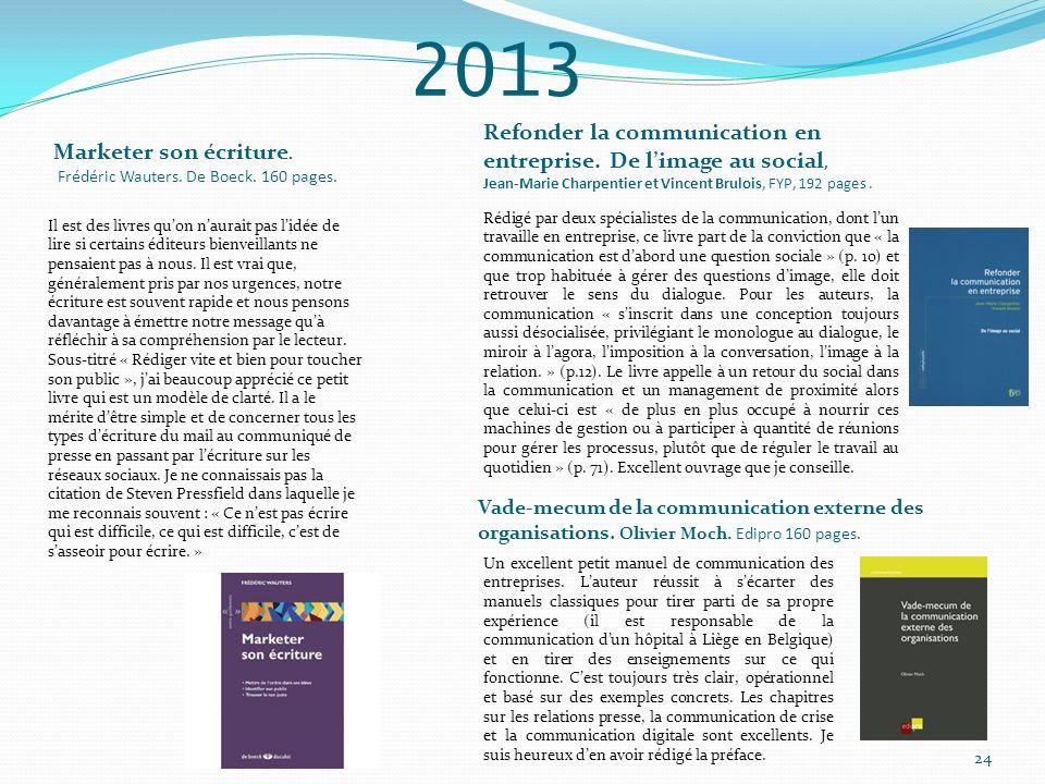 2013 Refonder la communication en entreprise. De limage au social, Jean-Marie Charpentier et Vincent Brulois, FYP, 192 pages. Rédigé par deux spéciali