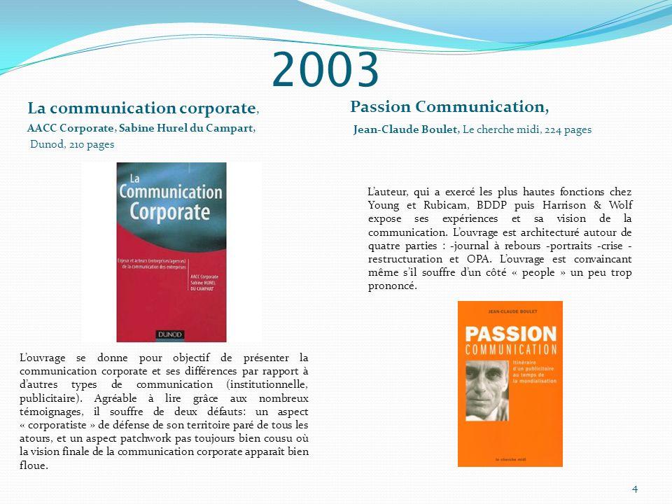 2003 La communication corporate, AACC Corporate, Sabine Hurel du Campart, Dunod, 210 pages Passion Communication, Jean-Claude Boulet, Le cherche midi,