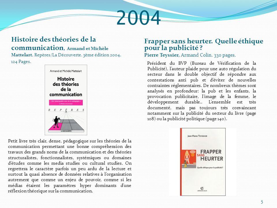 2004 Histoire des théories de la communication, Armand et Michèle Mattelart. Repères/La Découverte. 3ème édition 2004. 124 Pages. Frapper sans heurter