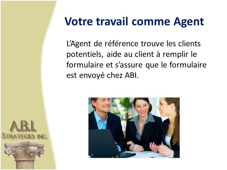 Votre travail comme Agent LAgent de référence trouve les clients potentiels, aide au client à remplir le formulaire et sassure que le formulaire est envoyé chez ABI.
