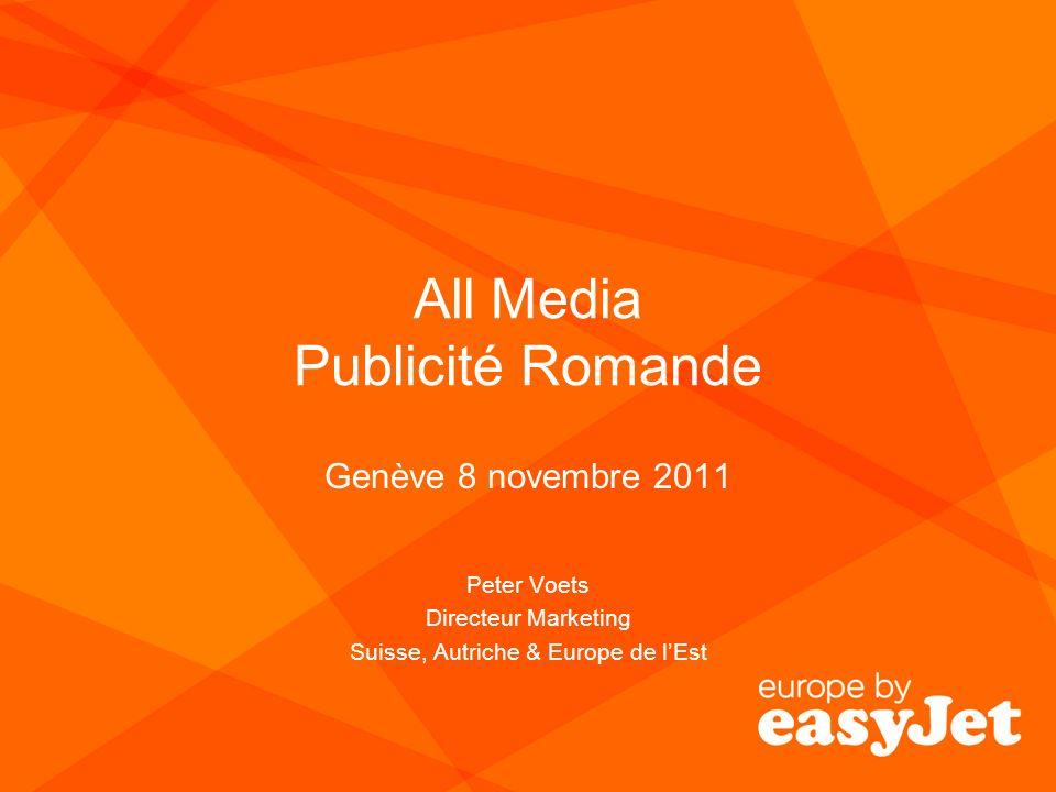 All Media Publicité Romande Genève 8 novembre 2011 Peter Voets Directeur Marketing Suisse, Autriche & Europe de lEst