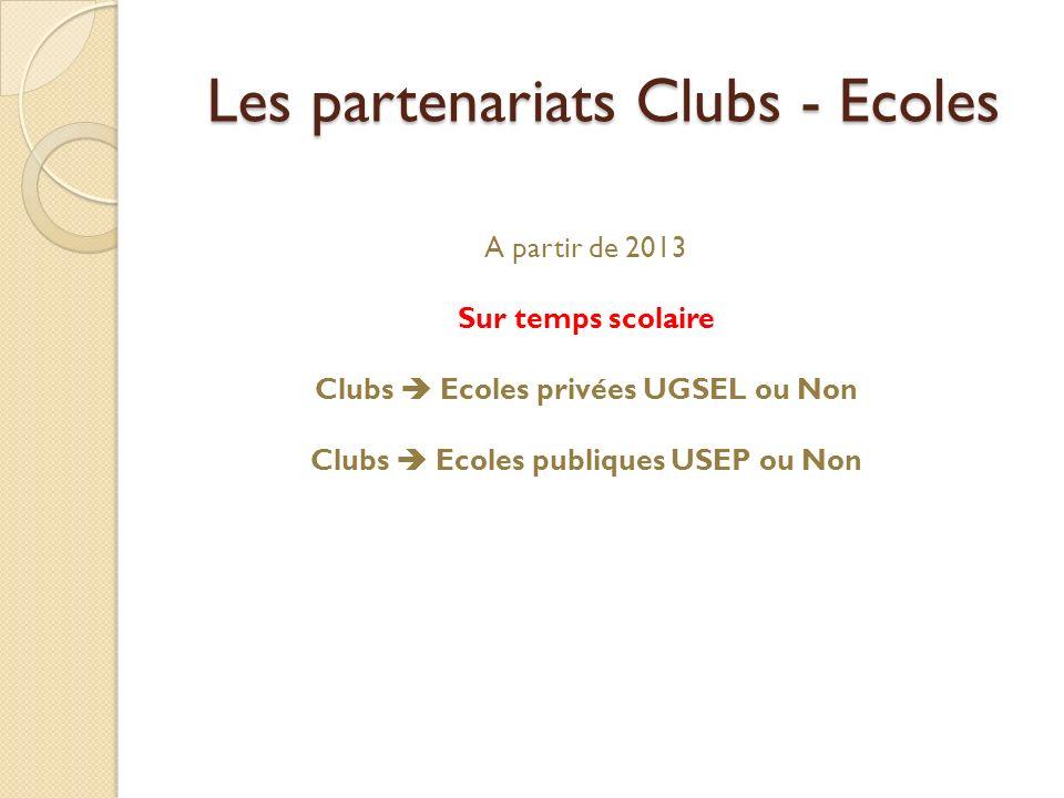 Les partenariats Clubs - Ecoles A partir de 2013 Sur temps scolaire Clubs Ecoles privées UGSEL ou Non Clubs Ecoles publiques USEP ou Non
