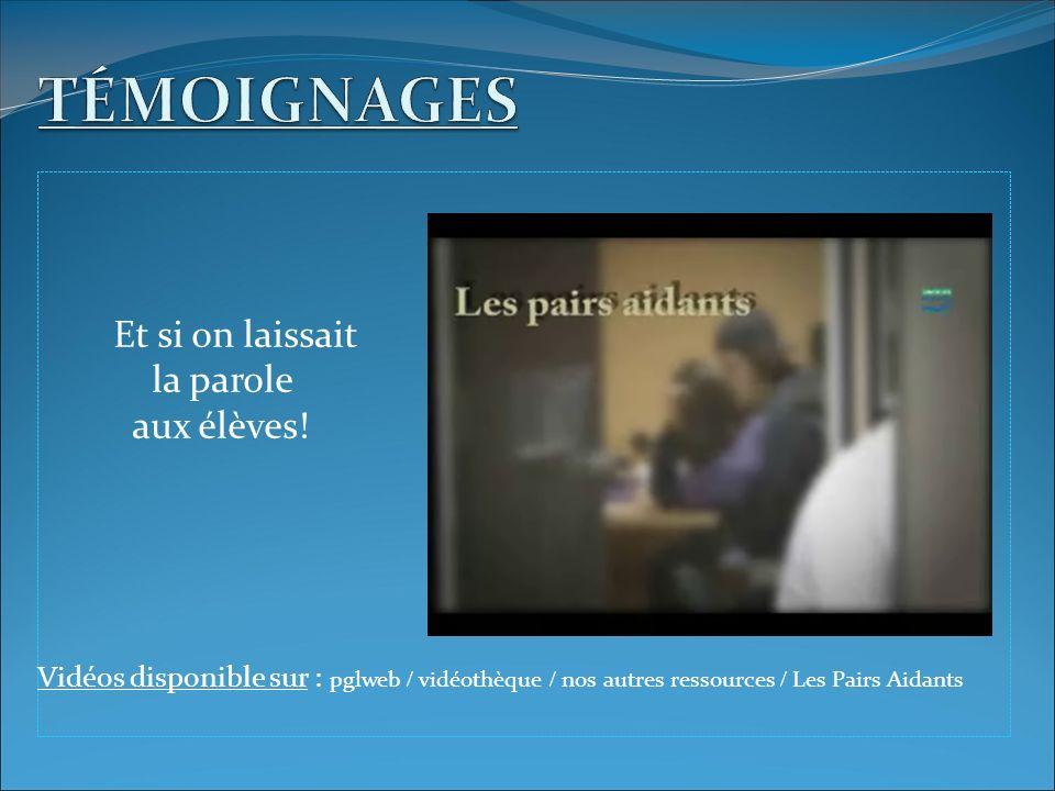 Et si on laissait la parole aux élèves! Vidéos disponible sur : pglweb vidéothèque nos autres ressources Les Pairs Aidants