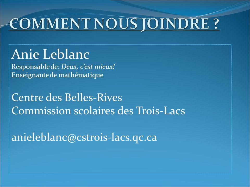 Anie Leblanc Responsable de: Deux, cest mieux! Enseignante de mathématique Centre des Belles-Rives Commission scolaires des Trois-Lacs anieleblanc@cst