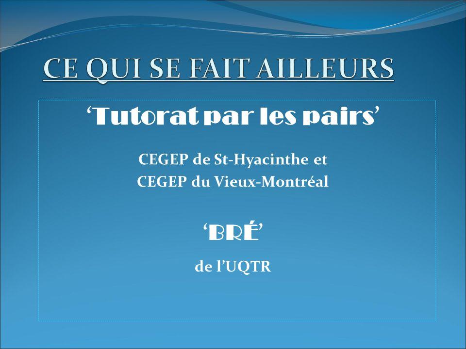 Tutorat par les pairs CEGEP de St-Hyacinthe et CEGEP du Vieux-Montréal BRÉ de lUQTR