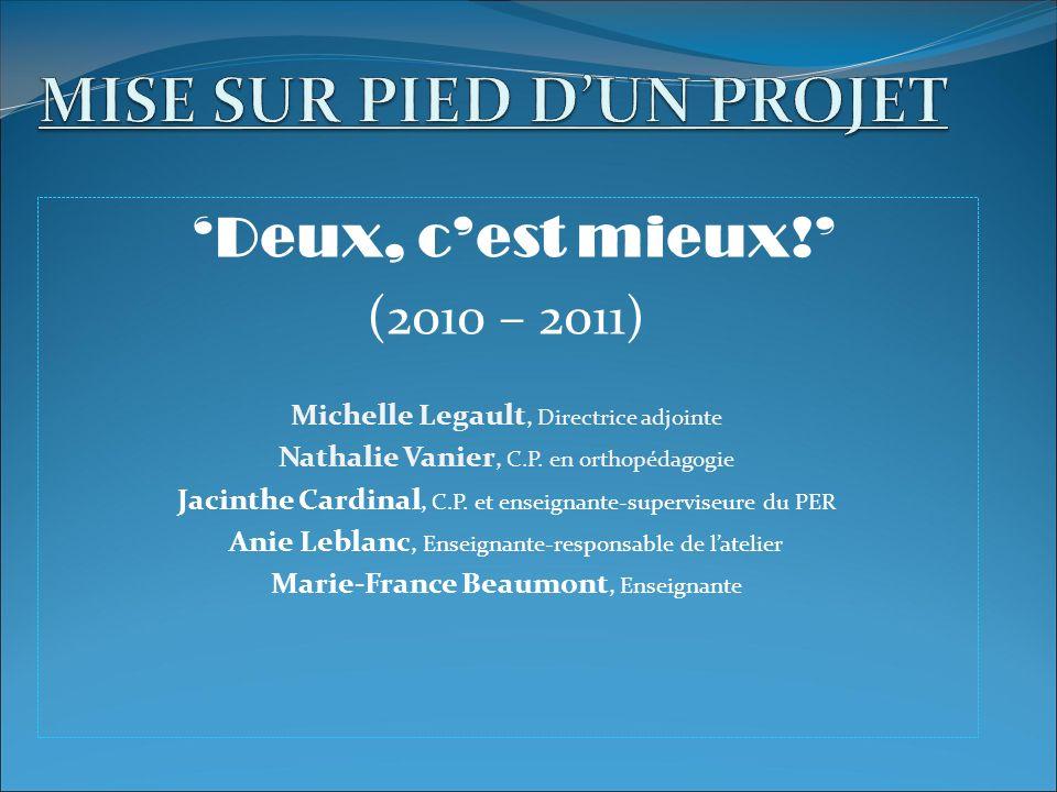 Deux, cest mieux! (2010 – 2011) Michelle Legault, Directrice adjointe Nathalie Vanier, C.P. en orthopédagogie Jacinthe Cardinal, C.P. et enseignante-s
