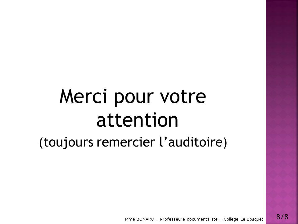 Merci pour votre attention (toujours remercier lauditoire) 8/8 Mme BONARO – Professeure-documentaliste – Collège Le Bosquet